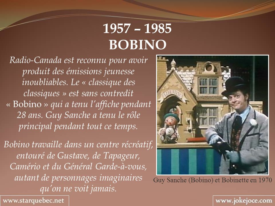 1957 – 1985 BOBINO Guy Sanche (Bobino) et Bobinette en 1970 Radio-Canada est reconnu pour avoir produit des émissions jeunesse inoubliables.