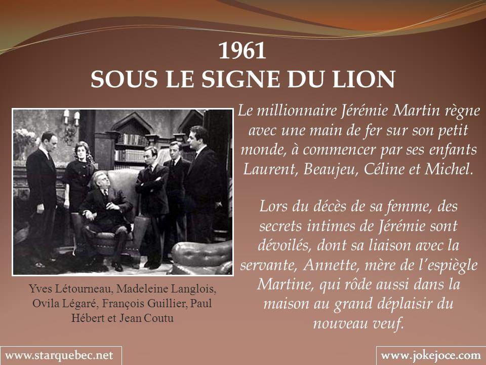 1961 SOUS LE SIGNE DU LION Yves Létourneau, Madeleine Langlois, Ovila Légaré, François Guillier, Paul Hébert et Jean Coutu Le millionnaire Jérémie Mar