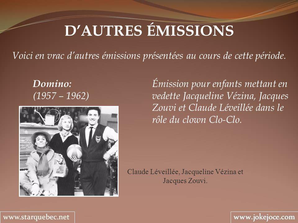 DAUTRES ÉMISSIONS Voici en vrac dautres émissions présentées au cours de cette période. Domino: Émission pour enfants mettant en (1957 – 1962)vedette