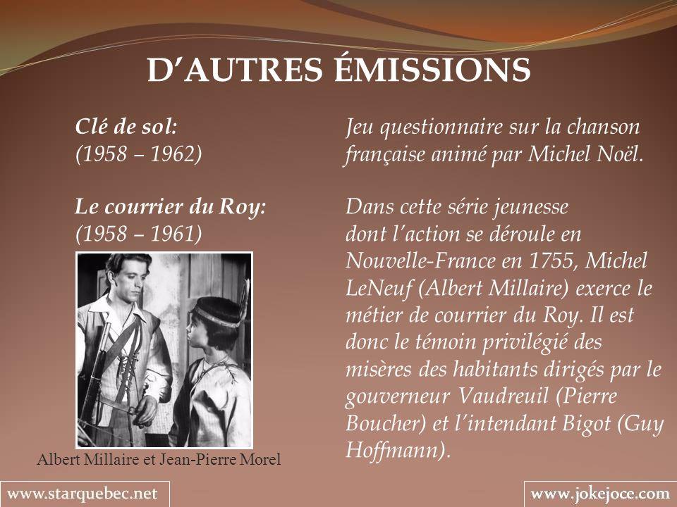 DAUTRES ÉMISSIONS Le courrier du Roy: Dans cette série jeunesse (1958 – 1961) dont laction se déroule en Nouvelle-France en 1755, Michel LeNeuf (Albert Millaire) exerce le métier de courrier du Roy.