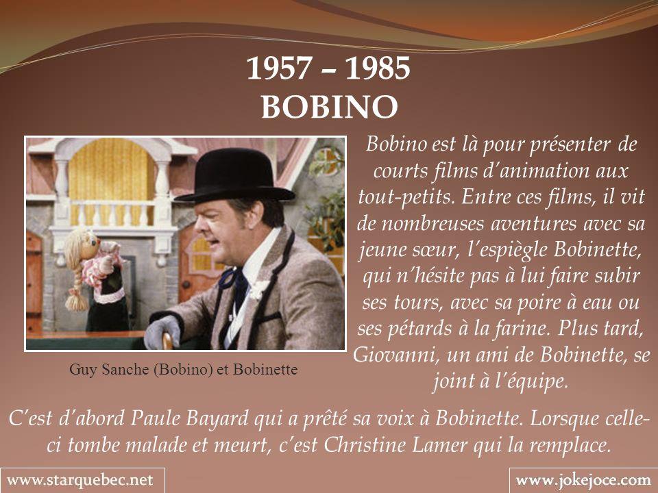 1957 – 1985 BOBINO Guy Sanche (Bobino) et Bobinette Bobino est là pour présenter de courts films danimation aux tout-petits.