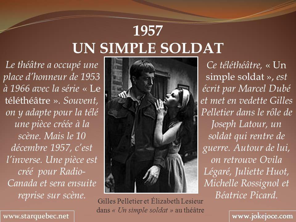 1957 UN SIMPLE SOLDAT Gilles Pelletier et Élizabeth Lesieur dans « Un simple soldat » au théâtre Ce téléthéâtre, « Un simple soldat », est écrit par Marcel Dubé et met en vedette Gilles Pelletier dans le rôle de Joseph Latour, un soldat qui rentre de guerre.