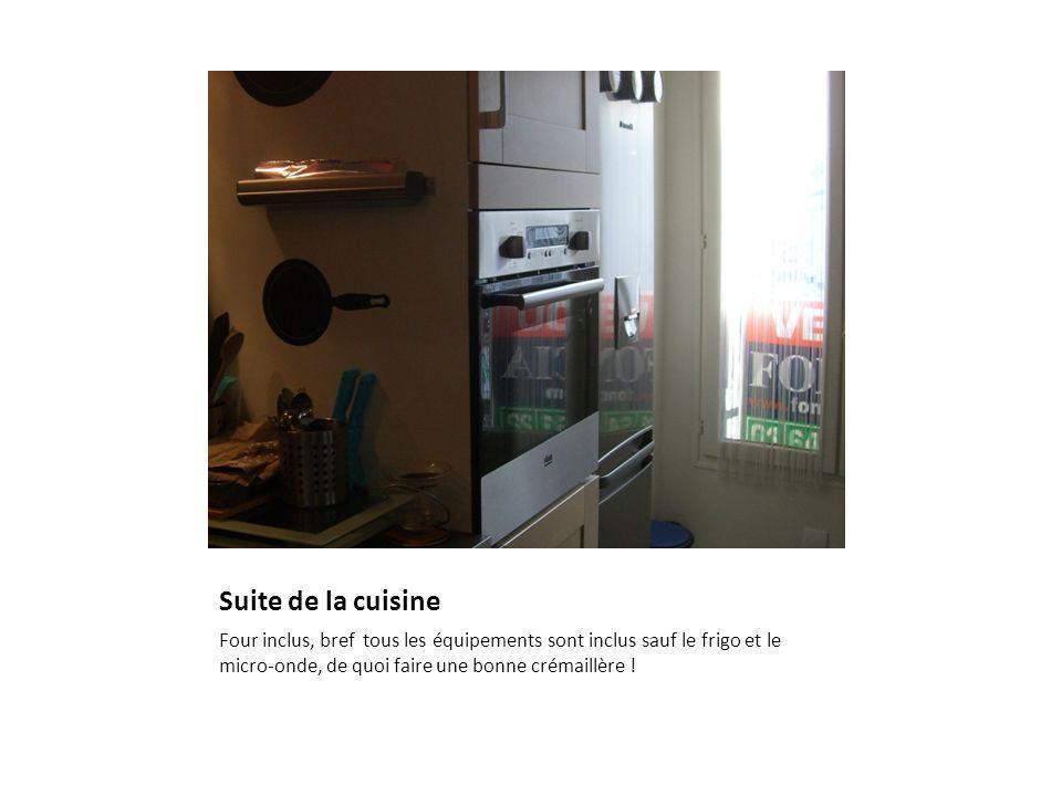 Suite de la cuisine Four inclus, bref tous les équipements sont inclus sauf le frigo et le micro-onde, de quoi faire une bonne crémaillère !
