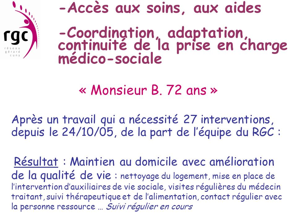 -Accès aux soins, aux aides -Coordination, adaptation, continuité de la prise en charge médico-sociale « Monsieur B. 72 ans » Après un travail qui a n