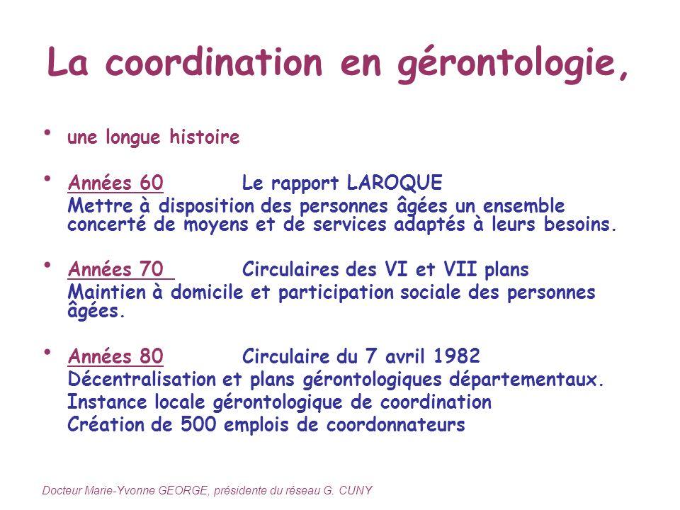 La coordination en gérontologie, une longue histoire Années 60Le rapport LAROQUE Mettre à disposition des personnes âgées un ensemble concerté de moye