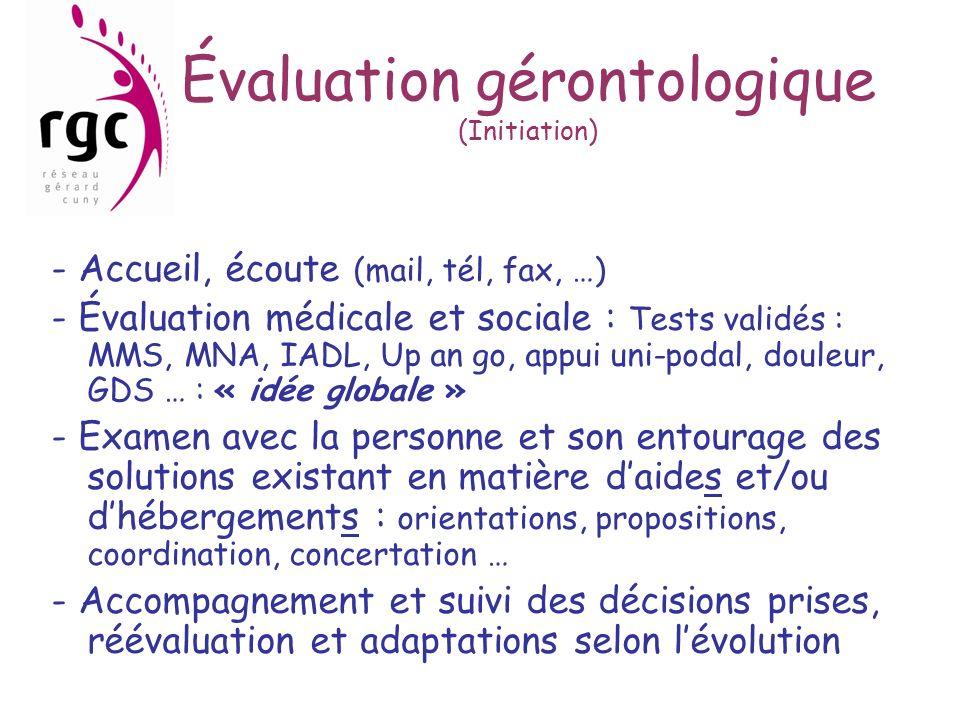 Évaluation gérontologique (Initiation) - Accueil, écoute (mail, tél, fax, …) - Évaluation médicale et sociale : Tests validés : MMS, MNA, IADL, Up an