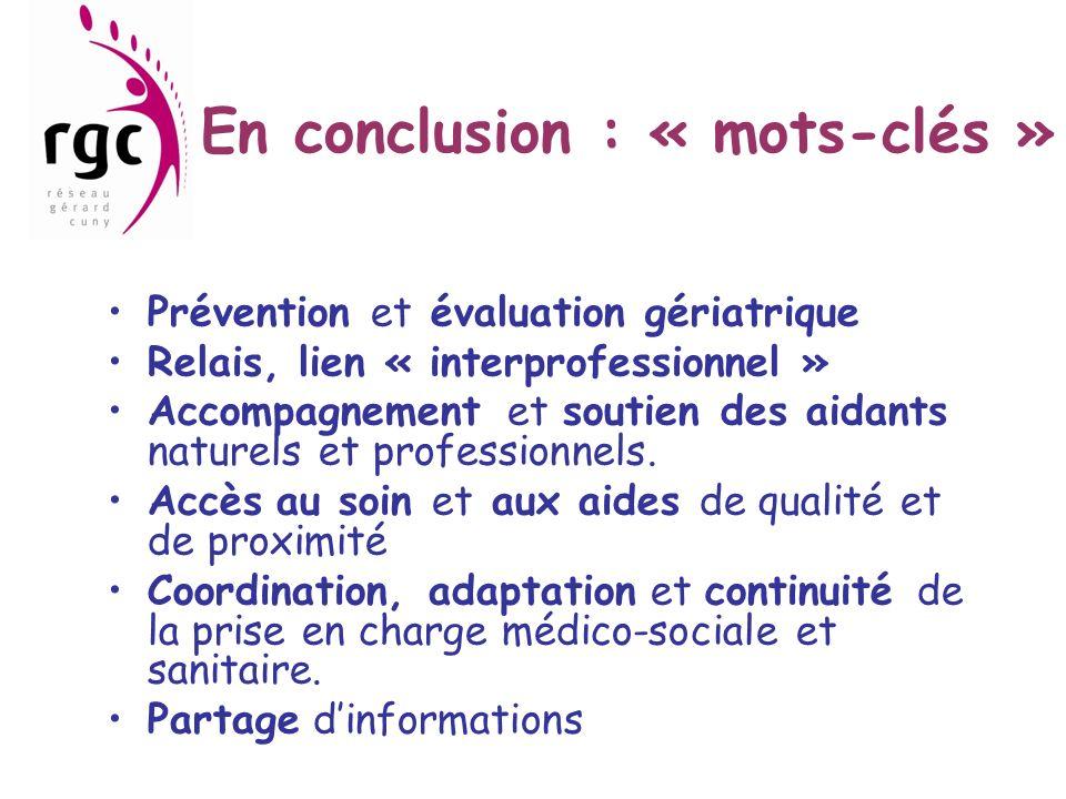 En conclusion : « mots-clés » Prévention et évaluation gériatrique Relais, lien « interprofessionnel » Accompagnement et soutien des aidants naturels