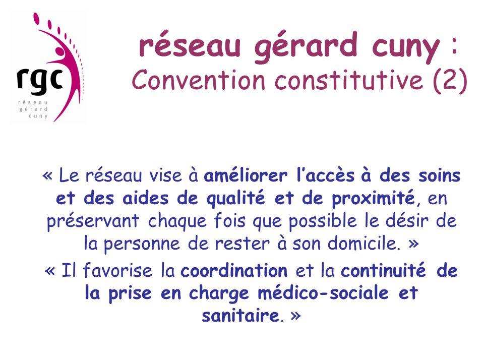 réseau gérard cuny : Convention constitutive (2) « Le réseau vise à améliorer laccès à des soins et des aides de qualité et de proximité, en préservan