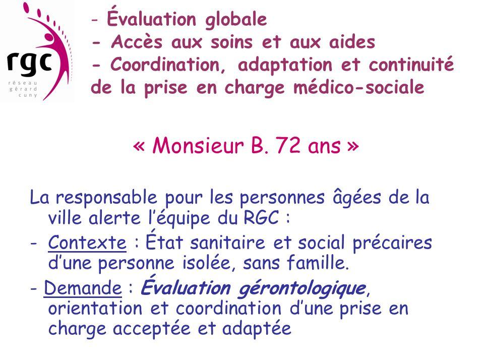 - Évaluation globale - Accès aux soins et aux aides - Coordination, adaptation et continuité de la prise en charge médico-sociale « Monsieur B. 72 ans