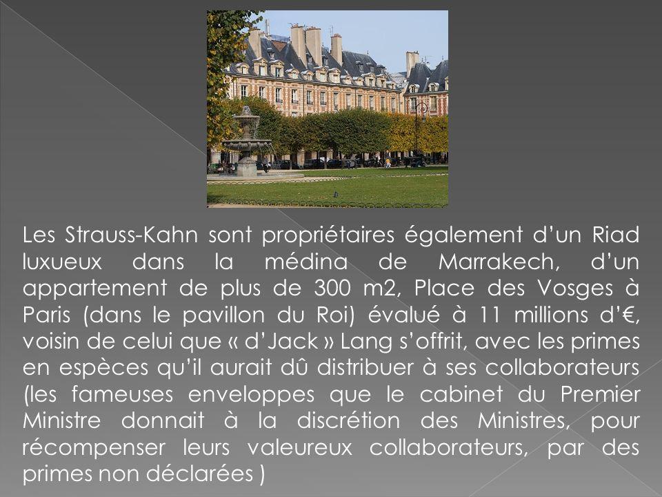 Les Strauss-Kahn sont propriétaires également dun Riad luxueux dans la médina de Marrakech, dun appartement de plus de 300 m2, Place des Vosges à Pari