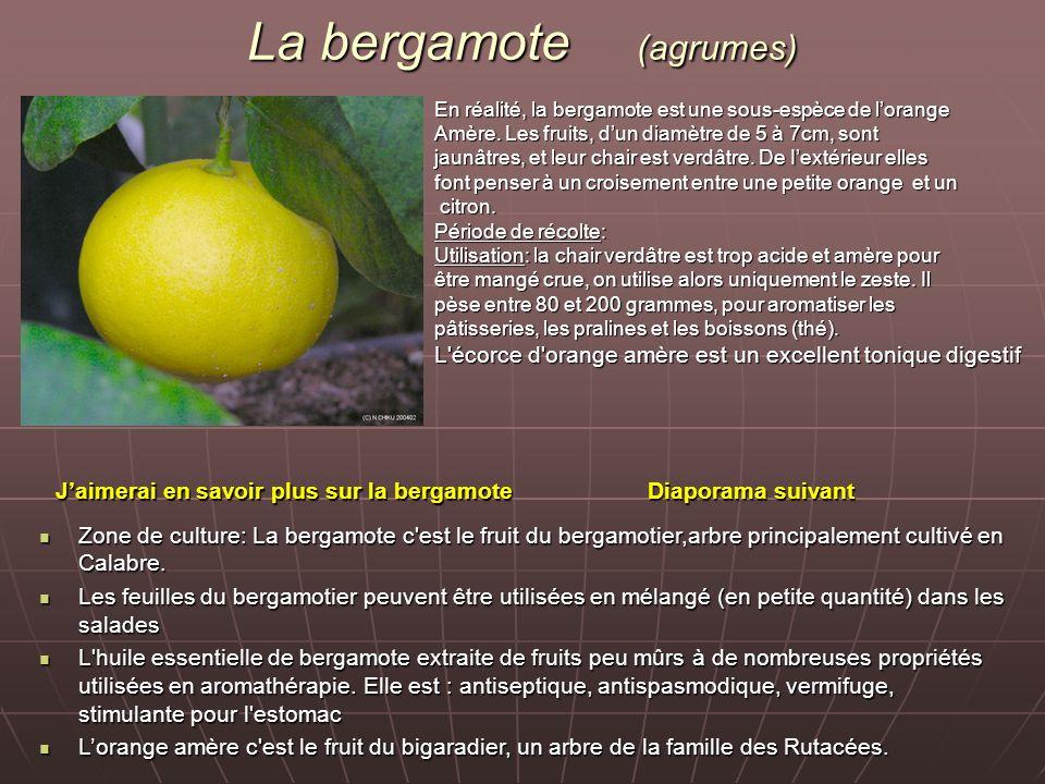 La bergamote (agrumes) En réalité, la bergamote est une sous-espèce de lorange Amère. Les fruits, dun diamètre de 5 à 7cm, sont jaunâtres, et leur cha