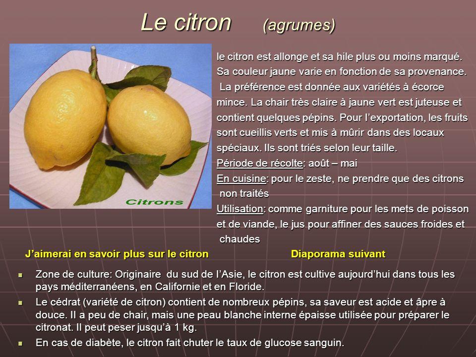Le citron (agrumes) le citron est allonge et sa hile plus ou moins marqué. Sa couleur jaune varie en fonction de sa provenance. La préférence est donn