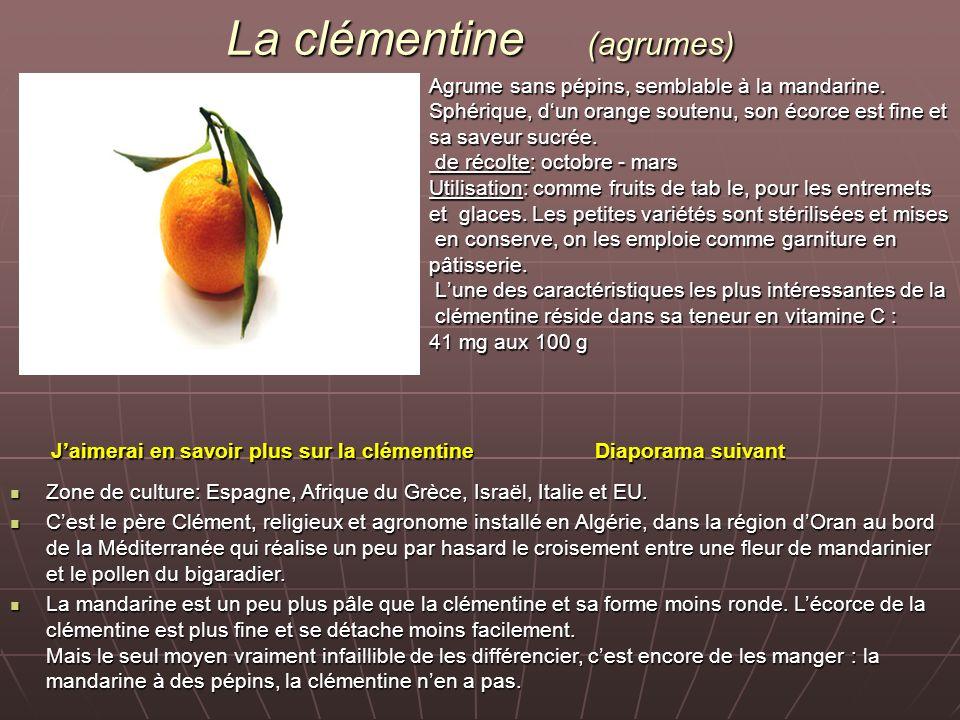 La clémentine (agrumes) Agrume sans pépins, semblable à la mandarine. Sphérique, dun orange soutenu, son écorce est fine et sa saveur sucrée. de récol