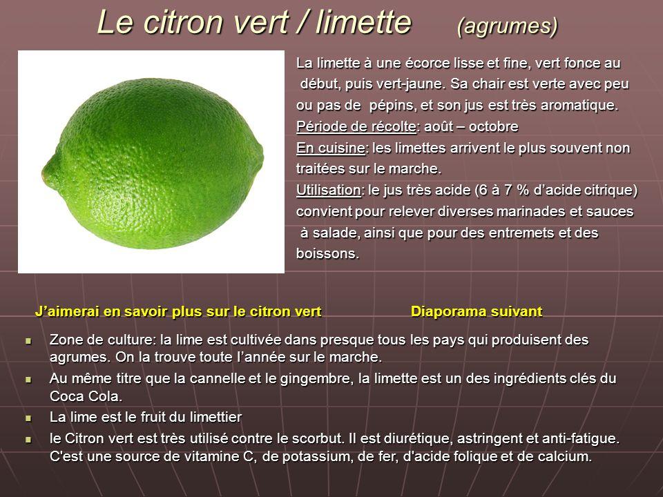 Le citron vert / limette (agrumes) La limette à une écorce lisse et fine, vert fonce au début, puis vert-jaune. Sa chair est verte avec peu début, pui