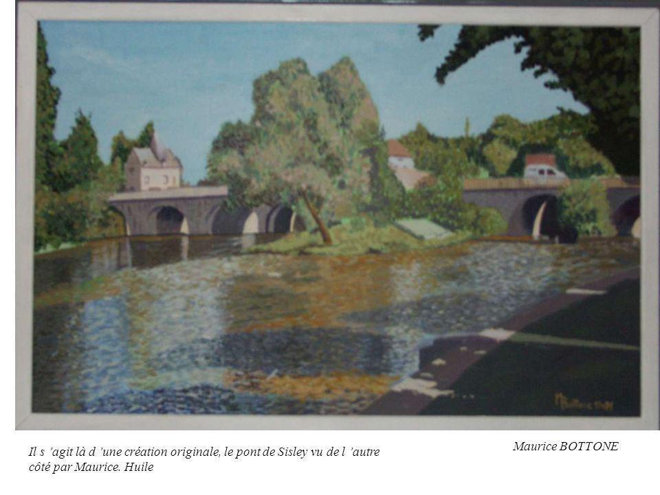 Maurice BOTTONE Il s agit là d une création originale, le pont de Sisley vu de l autre côté par Maurice. Huile