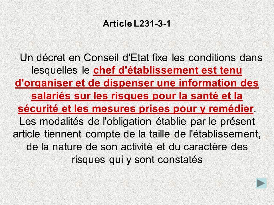 Article L231-3-1 Un décret en Conseil d'Etat fixe les conditions dans lesquelles le chef d'établissement est tenu d'organiser et de dispenser une info