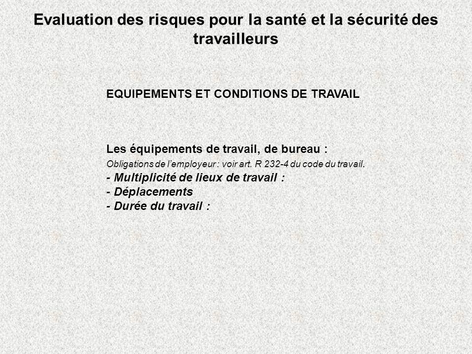 Evaluation des risques pour la santé et la sécurité des travailleurs EQUIPEMENTS ET CONDITIONS DE TRAVAIL Les équipements de travail, de bureau : Obli