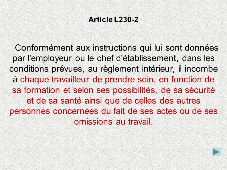 Article L230-2 Conformément aux instructions qui lui sont données par l'employeur ou le chef d'établissement, dans les conditions prévues, au règlemen