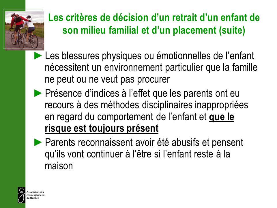 Les critères de décision dun retrait dun enfant de son milieu familial et dun placement (suite) Les blessures physiques ou émotionnelles de lenfant né