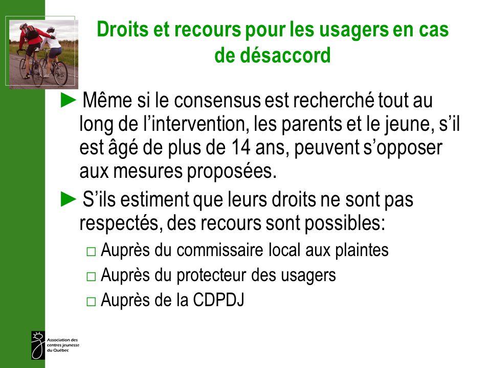 Droits et recours pour les usagers en cas de désaccord Même si le consensus est recherché tout au long de lintervention, les parents et le jeune, sil