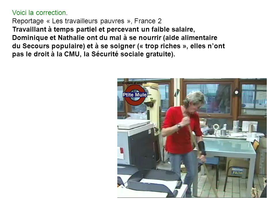 Voici la correction. Reportage « Les travailleurs pauvres », France 2 Travaillant à temps partiel et percevant un faible salaire, Dominique et Nathali