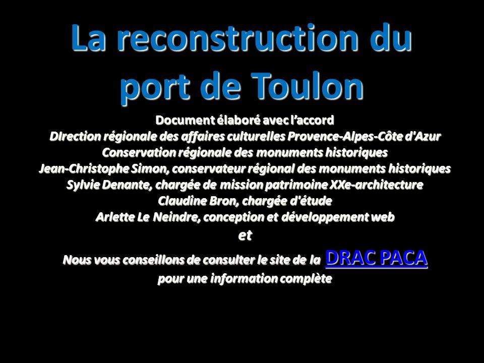 La reconstruction du port de Toulon Document élaboré avec laccord DIrection régionale des affaires culturelles Provence-Alpes-Côte d'Azur Conservation