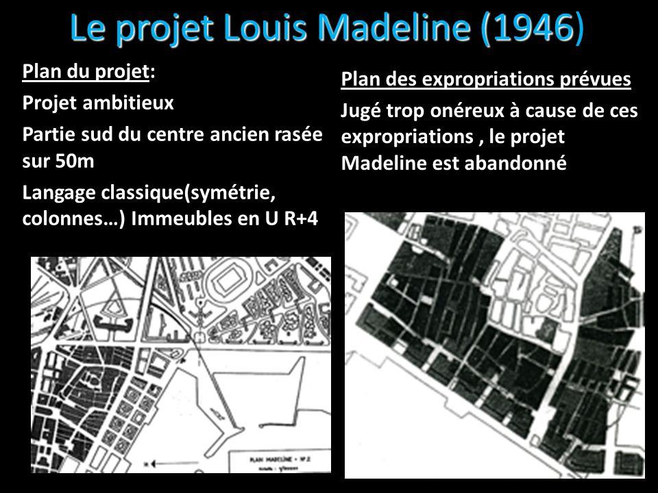 Le projet Louis Madeline (1946 Le projet Louis Madeline (1946) Plan du projet: Projet ambitieux Partie sud du centre ancien rasée sur 50m Langage clas