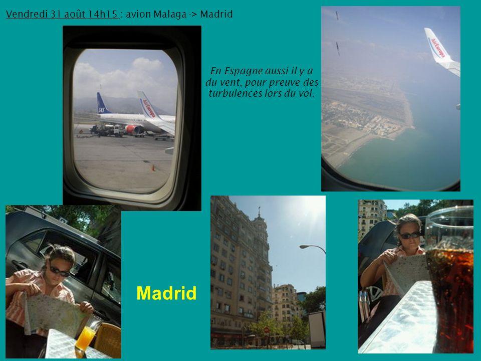 Vendredi 31 août 14h15 : avion Malaga -> Madrid En Espagne aussi il y a du vent, pour preuve des turbulences lors du vol.