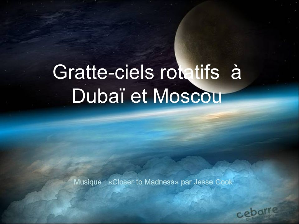Gratte-ciels rotatifs à Dubaï et Moscou Musique : «Closer to Madness» par Jesse Cook