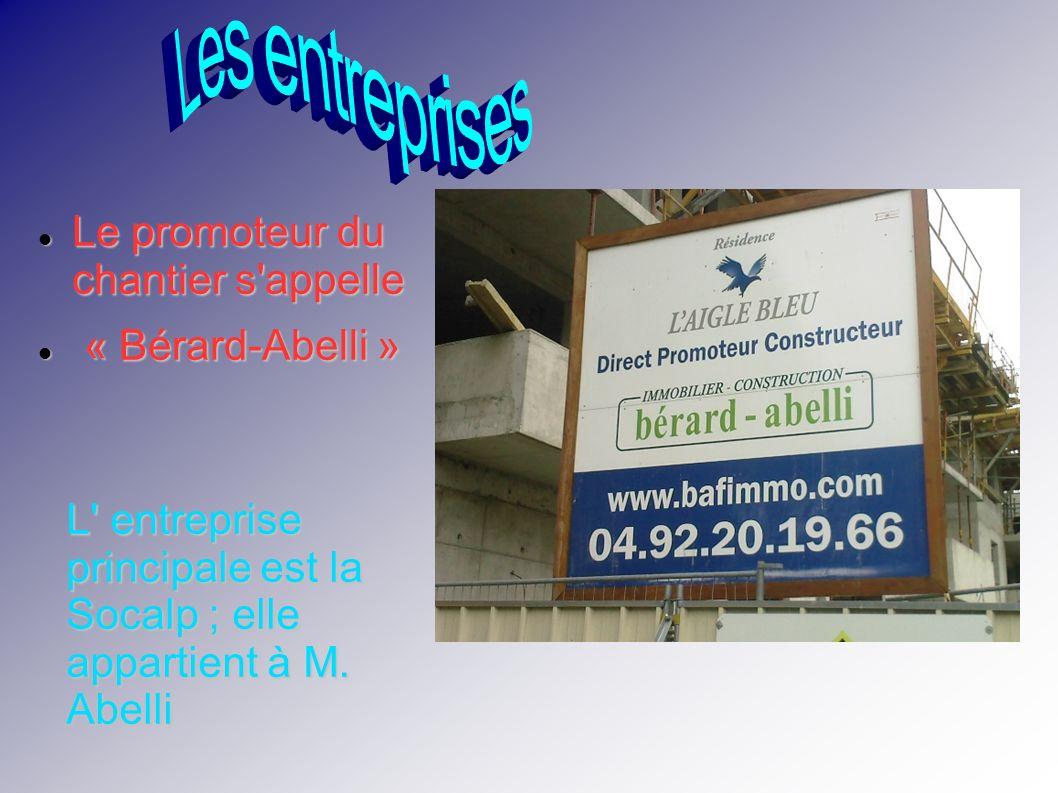 Le promoteur du chantier s appelle Le promoteur du chantier s appelle « Bérard-Abelli » « Bérard-Abelli » L entreprise principale est la Socalp ; elle appartient à M.