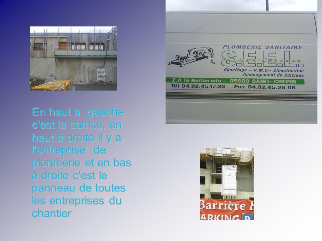 En haut à gauche c est la samse, en haut à droite il y a l entreprise de plomberie et en bas à droite c est le panneau de toutes les entreprises du chantier