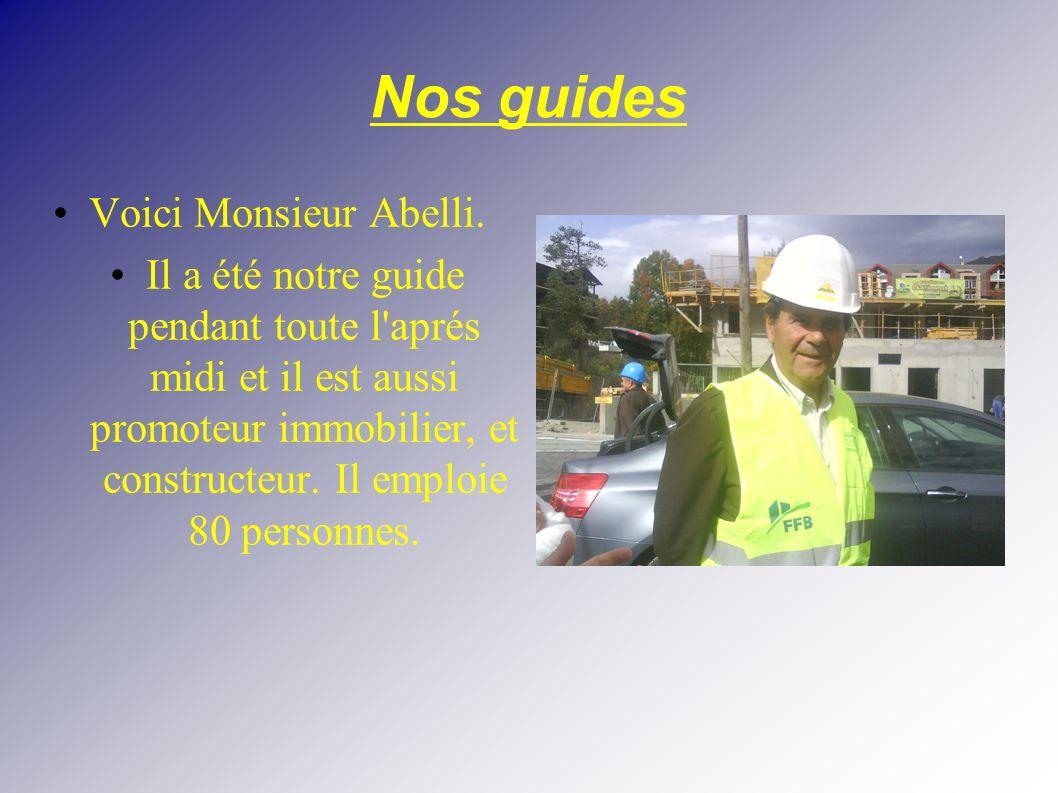 Nos guides Voici Monsieur Abelli. Il a été notre guide pendant toute l'aprés midi et il est aussi promoteur immobilier, et constructeur. Il emploie 80