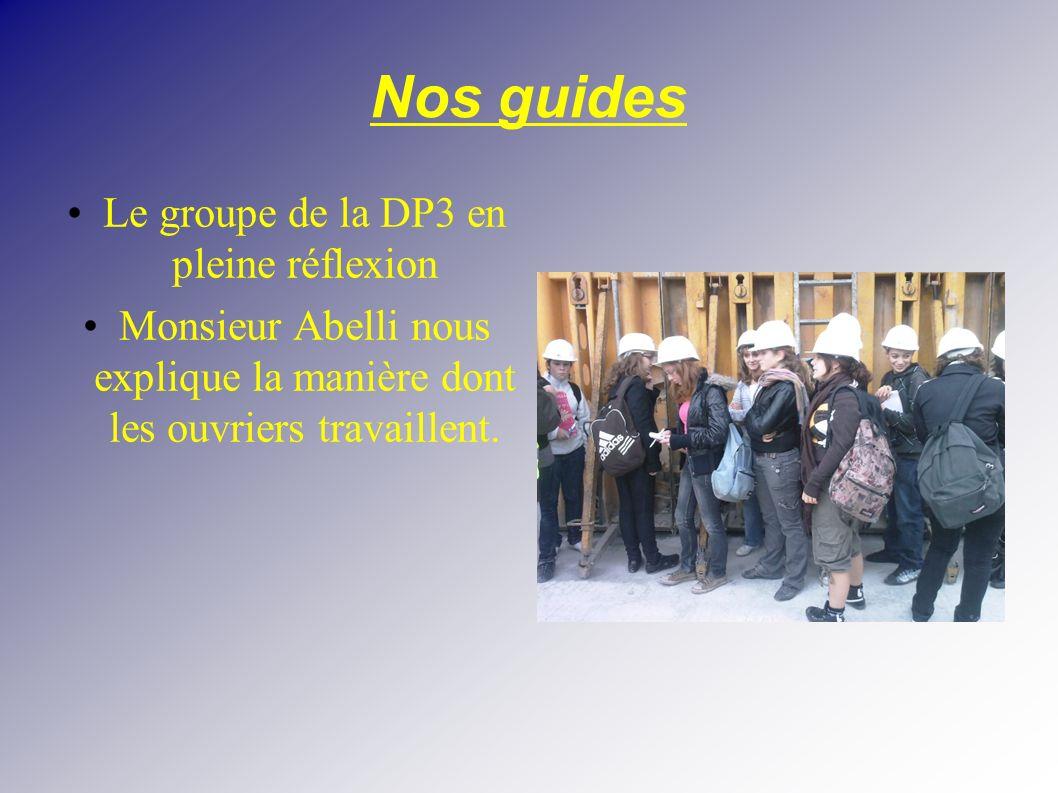 Nos guides Le groupe de la DP3 en pleine réflexion Monsieur Abelli nous explique la manière dont les ouvriers travaillent.