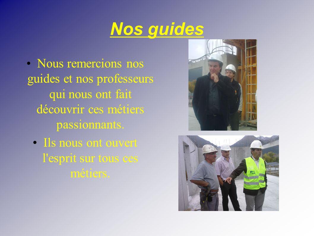 Nos guides Nous remercions nos guides et nos professeurs qui nous ont fait découvrir ces métiers passionnants. Ils nous ont ouvert l'esprit sur tous c