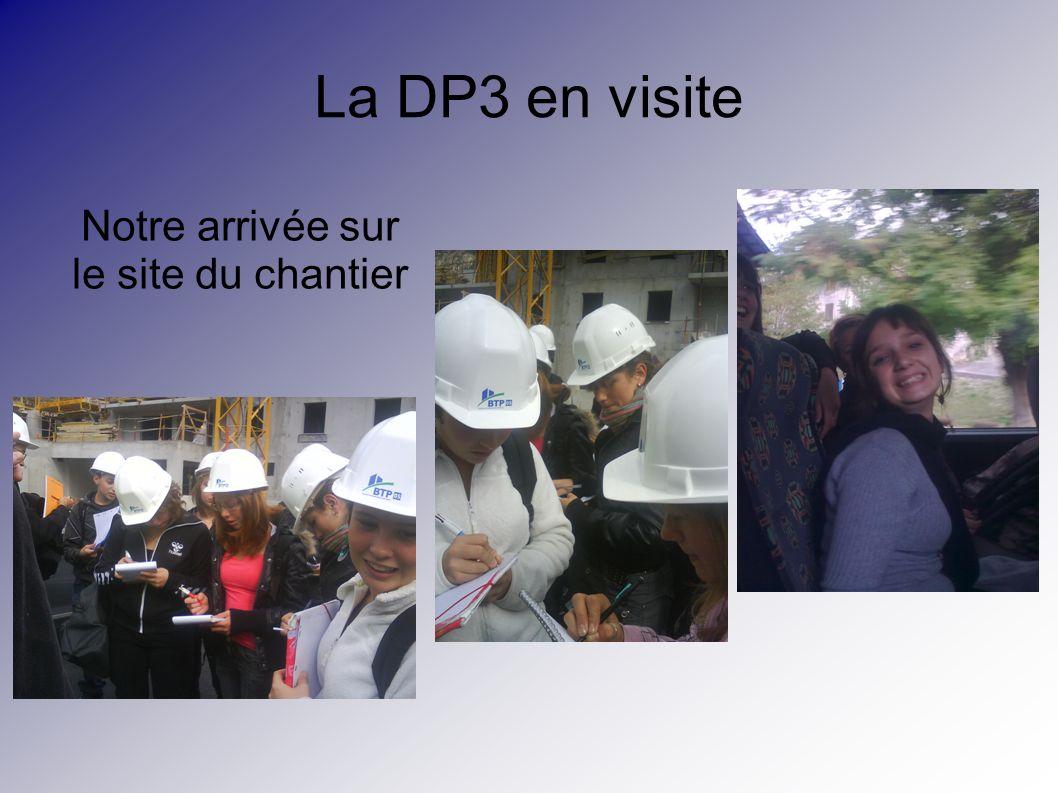 La DP3 en visite Notre arrivée sur le site du chantier