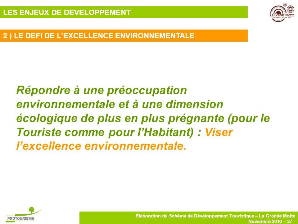 27 Élaboration du Schéma de Développement Touristique – La Grande Motte Novembre 2010 - 27 - Répondre à une préoccupation environnementale et à une di