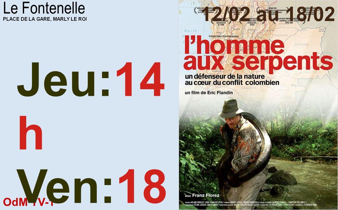 OdM TV-1 12/02/2014 Le Fontenelle PLACE DE LA GARE, MARLY LE ROI 12/02 au 18/02 Mer,Jeu:18h30 Ven:16h15,18 h15 Sam:18h15,22 h Dim:16h30,20 h45 Lun:18h