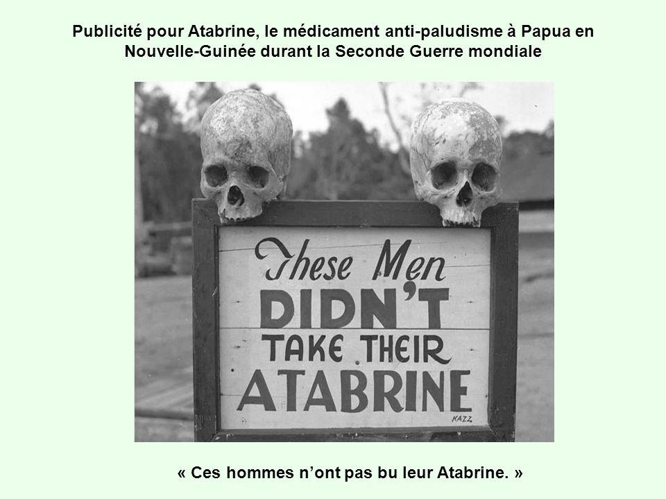 Publicité pour Atabrine, le médicament anti-paludisme à Papua en Nouvelle-Guinée durant la Seconde Guerre mondiale « Ces hommes nont pas bu leur Atabr