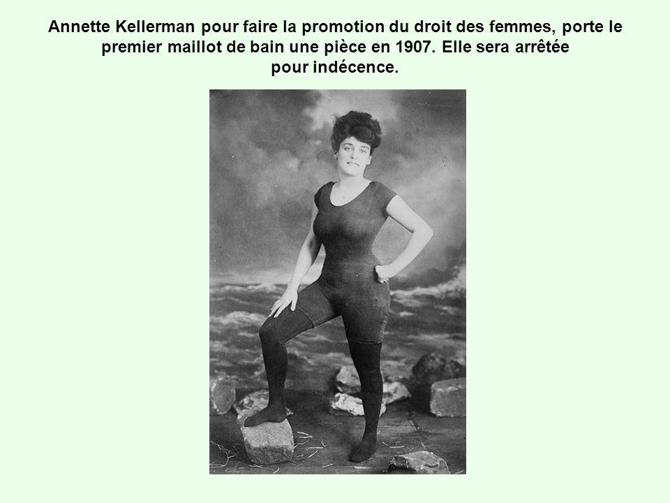 Annette Kellerman pour faire la promotion du droit des femmes, porte le premier maillot de bain une pièce en 1907. Elle sera arrêtée pour indécence.