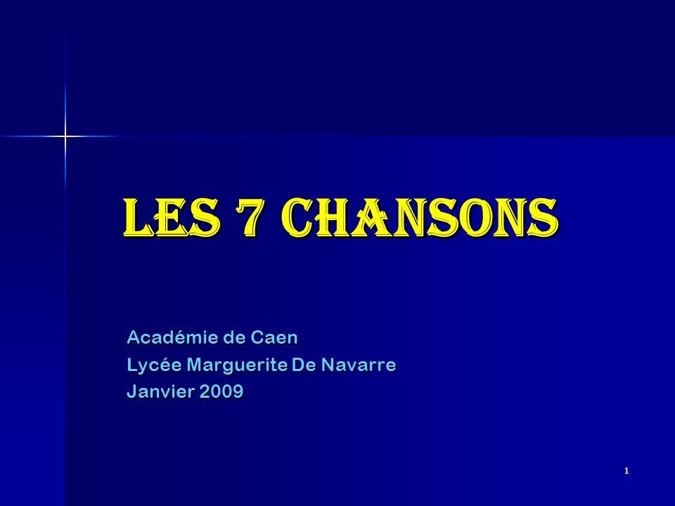 1 Les 7 Chansons Académie de Caen Lycée Marguerite De Navarre Janvier 2009