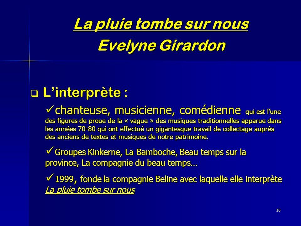10 La pluie tombe sur nous Evelyne Girardon Linterprète : Linterprète : chanteuse, musicienne, comédienne qui est lune des figures de proue de la « va