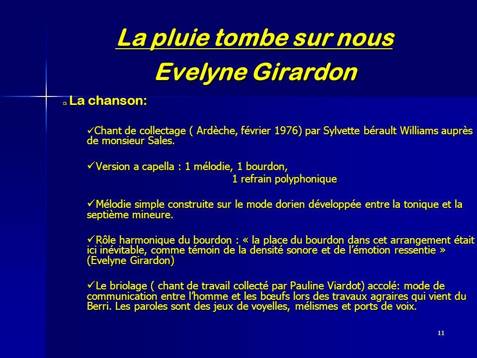11 La pluie tombe sur nous Evelyne Girardon La chanson: La chanson: Chant de collectage ( Ardèche, février 1976) par Sylvette bérault Williams auprès