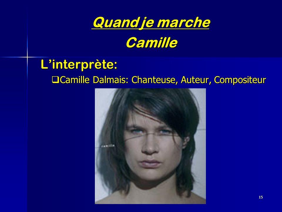 15 Quand je marche Camille Linterprète: Linterprète: Camille Dalmais: Chanteuse, Auteur, Compositeur Camille Dalmais: Chanteuse, Auteur, Compositeur