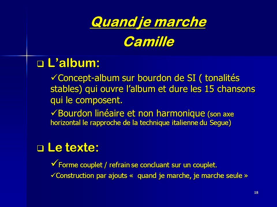 18 Quand je marche Camille Lalbum: Lalbum: Concept-album sur bourdon de SI ( tonalités stables) qui ouvre lalbum et dure les 15 chansons qui le compos