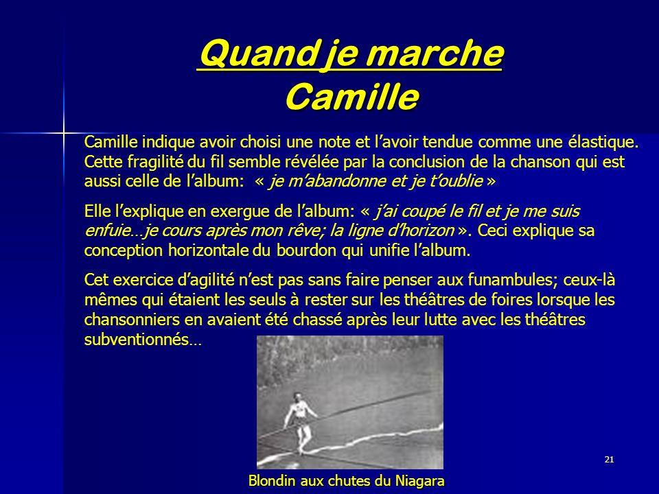 21 Quand je marche Camille Blondin aux chutes du Niagara Camille indique avoir choisi une note et lavoir tendue comme une élastique. Cette fragilité d