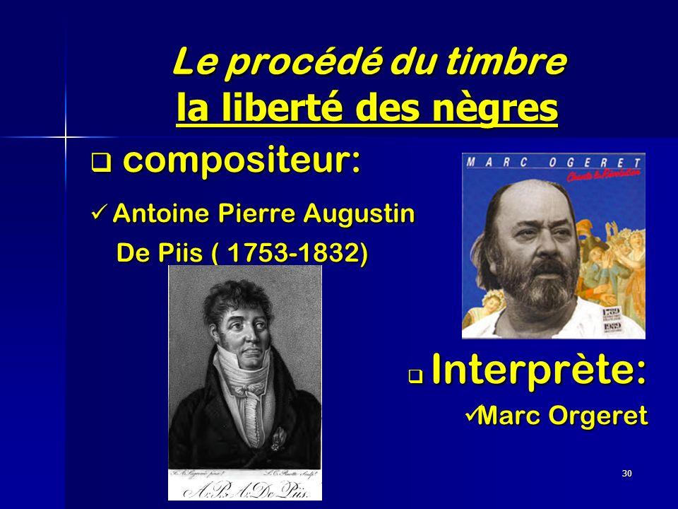 30 Le procédé du timbre la liberté des nègres compositeur: compositeur: Antoine Pierre Augustin Antoine Pierre Augustin De Piis ( 1753-1832) De Piis (