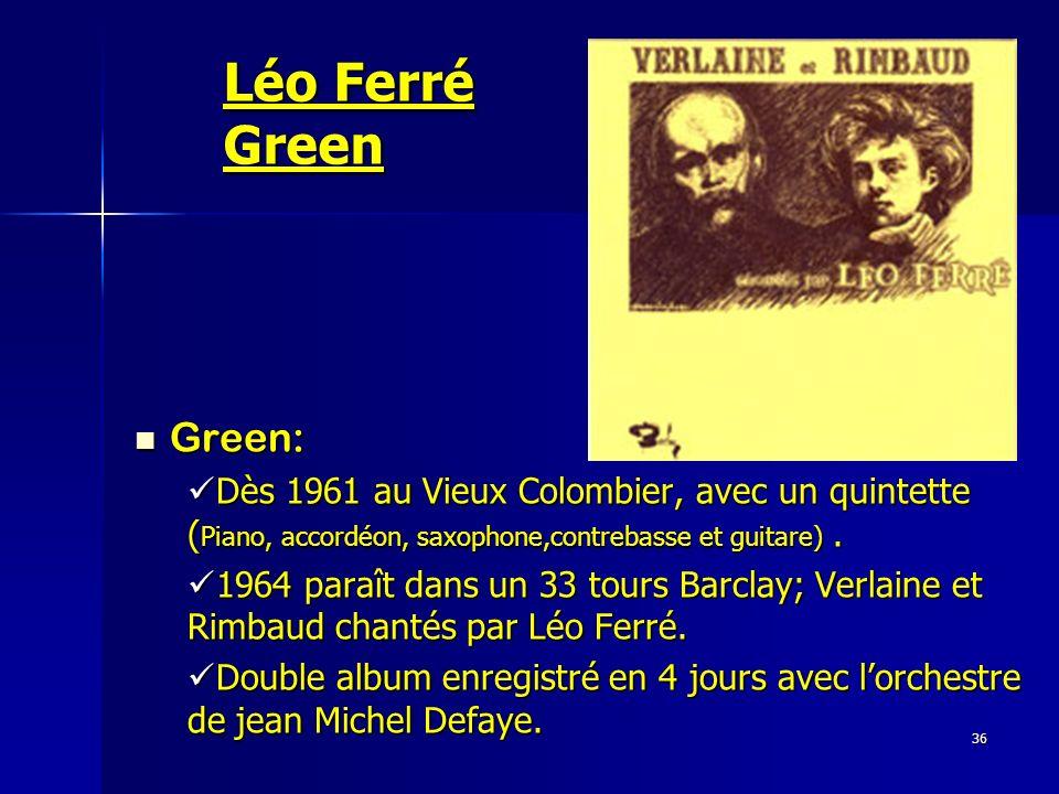 36 Léo Ferré Green Green: Green: Dès 1961 au Vieux Colombier, avec un quintette ( Piano, accordéon, saxophone,contrebasse et guitare). Dès 1961 au Vie