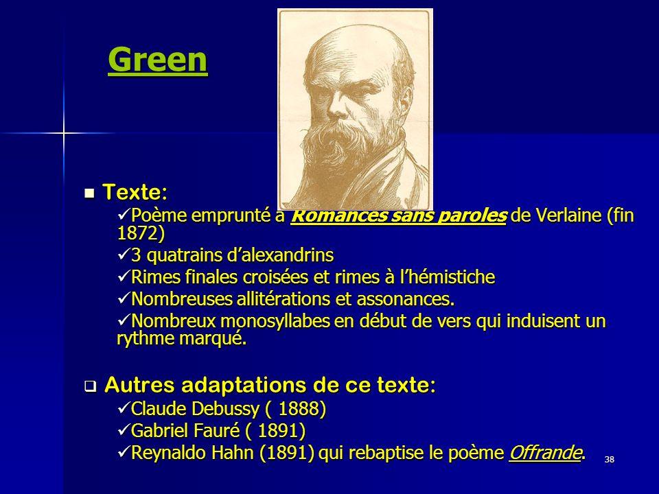 38 Green Texte: Texte: Poème emprunté à Romances sans paroles de Verlaine (fin 1872) Poème emprunté à Romances sans paroles de Verlaine (fin 1872) 3 q