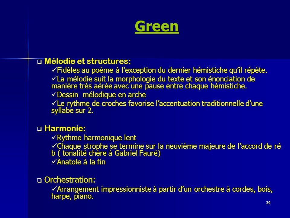 39 Green Mélodie et structures: Mélodie et structures: Fidèles au poème à lexception du dernier hémistiche quil répète. Fidèles au poème à lexception