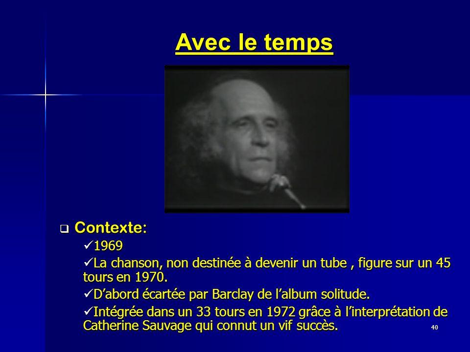 40 Avec le temps Contexte: Contexte: 1969 1969 La chanson, non destinée à devenir un tube, figure sur un 45 tours en 1970. La chanson, non destinée à